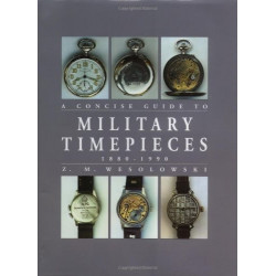 Concise Guide to Military Timepieces 1880-1990