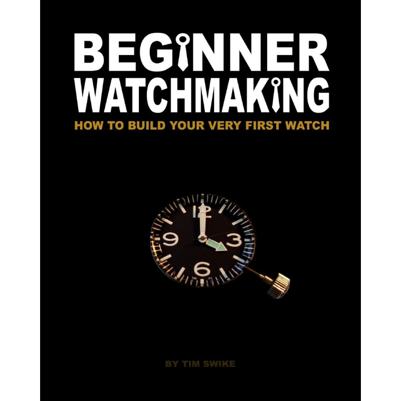 beginner watchmaking how to build your very first watch